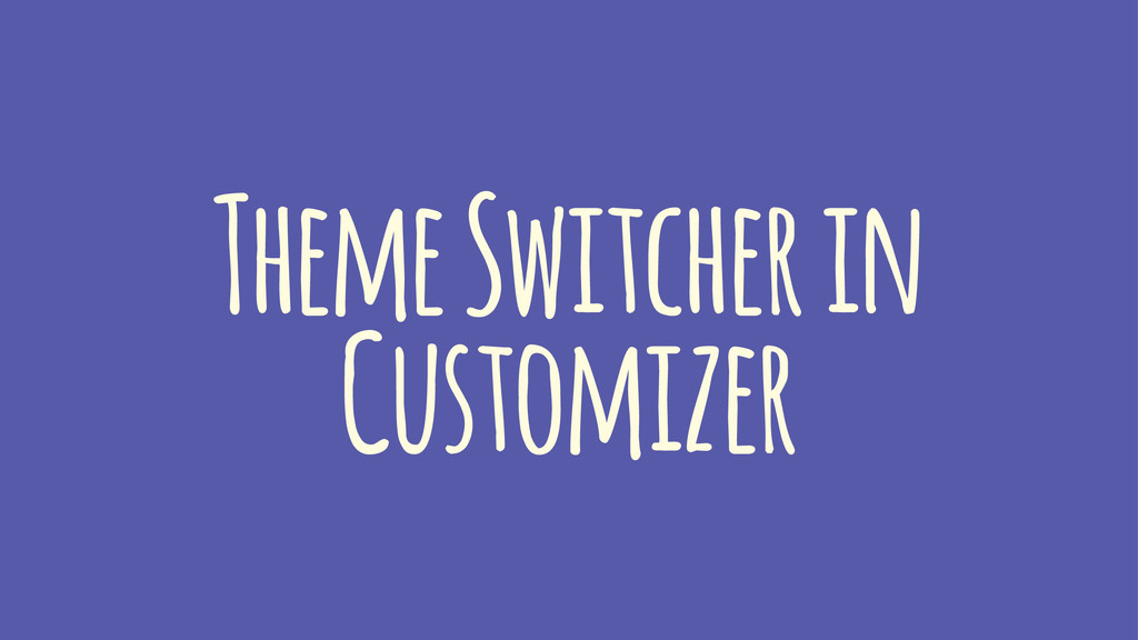 Theme Switcher in Customizer