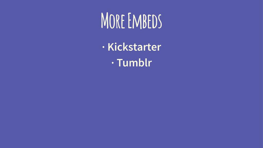 More Embeds · Kickstarter · Tumblr