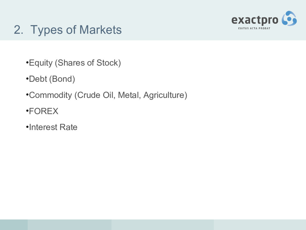 2. Types of Markets •Equity (Shares of Stock) •...
