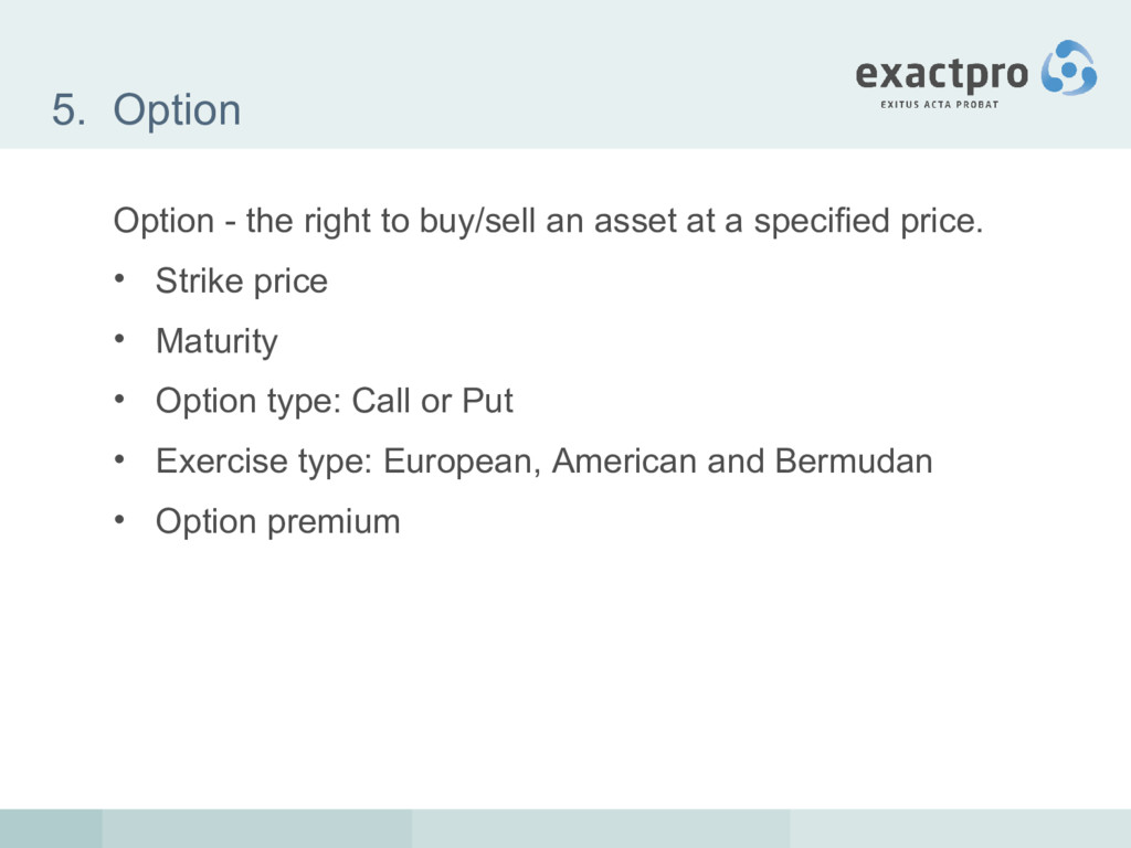 5. Option Option - the right to buy/sell an ass...