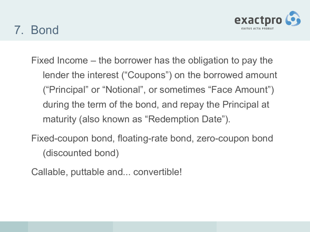 7. Bond Fixed Income – the borrower has the obl...