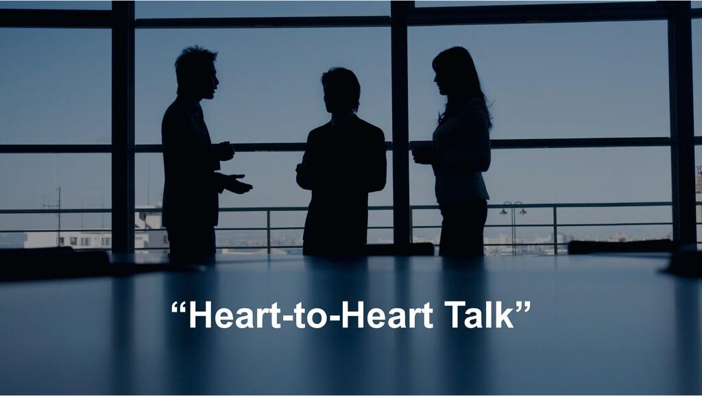 """""""Heart-to-Heart Talk"""""""
