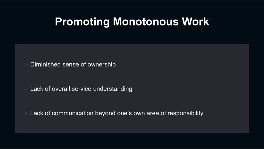 Promoting Monotonous Work › Lack of overall ser...