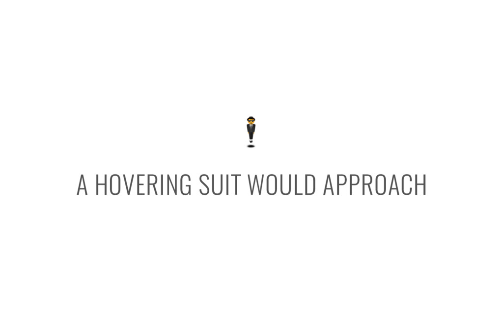 A HOVERING SUIT WOULD APPROACH