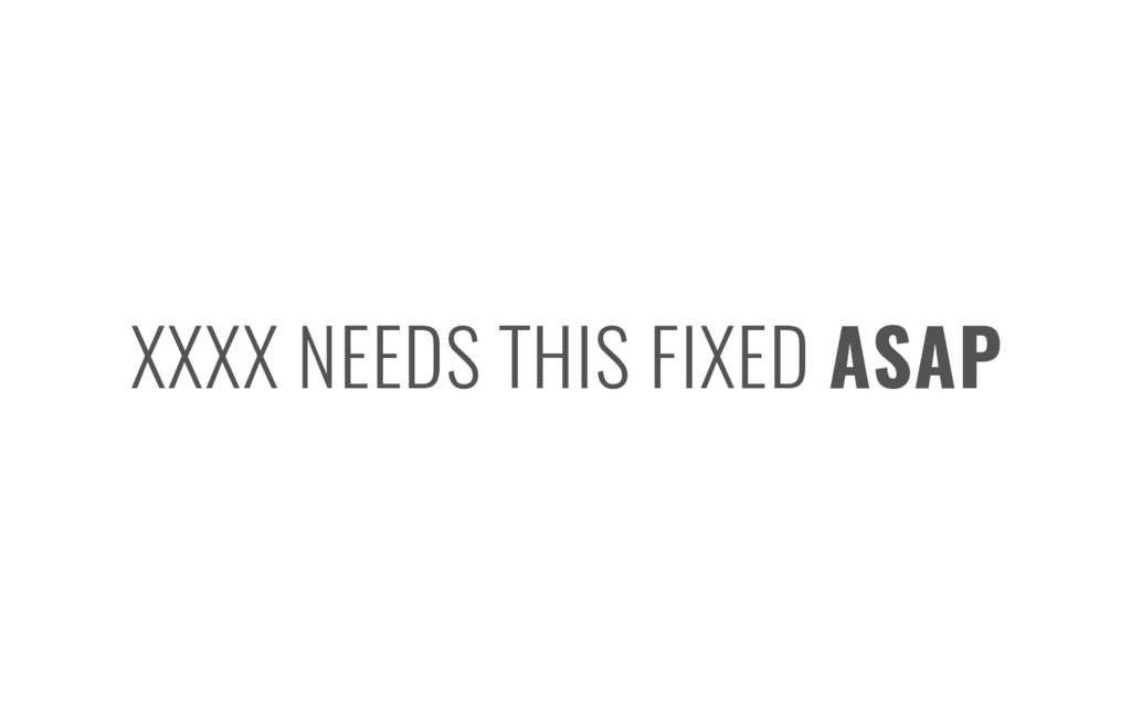 XXXX NEEDS THIS FIXED ASAP