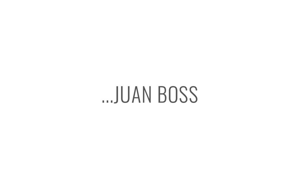 ...JUAN BOSS