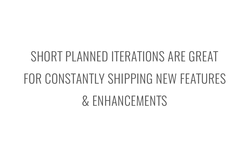 SHORT PLANNED ITERATIONS ARE GREAT FOR CONSTANT...
