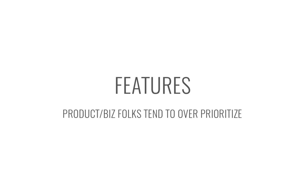 FEATURES PRODUCT/BIZ FOLKS TEND TO OVER PRIORIT...