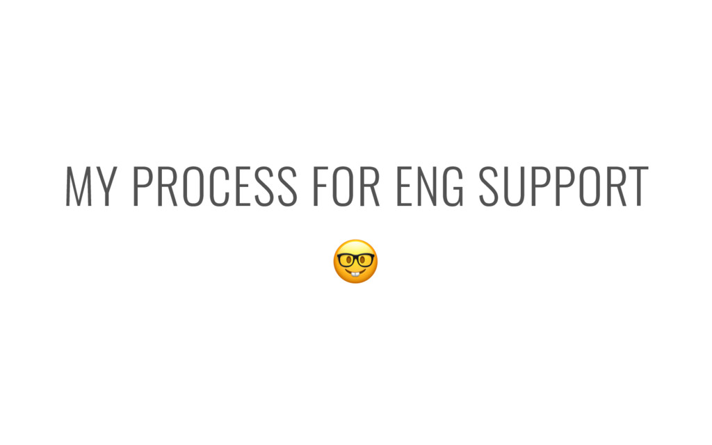MY PROCESS FOR ENG SUPPORT