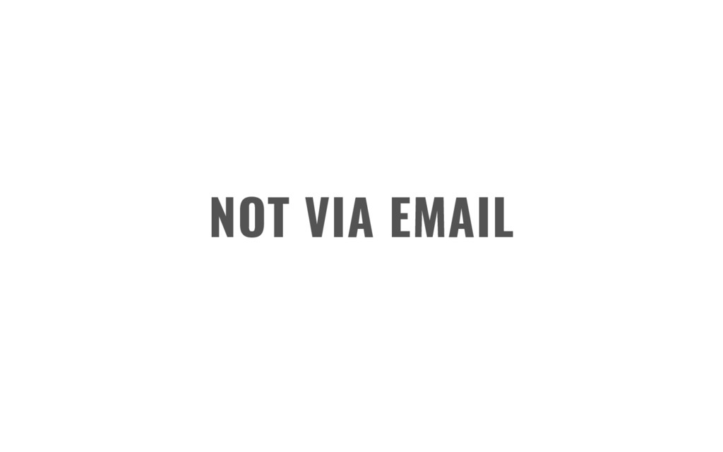 NOT VIA EMAIL