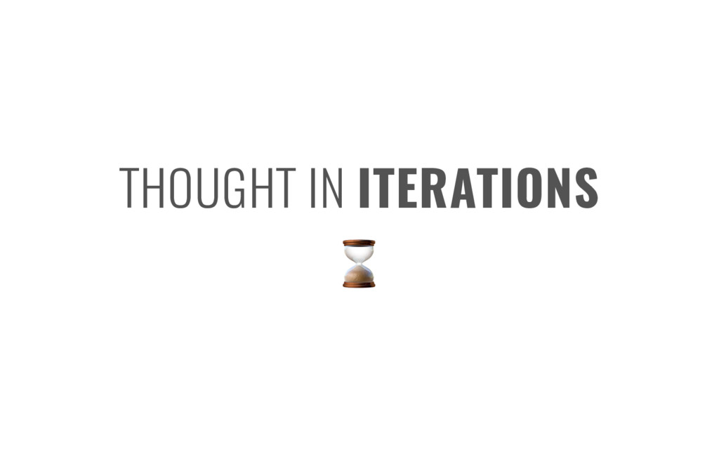 THOUGHT IN ITERATIONS ⌛