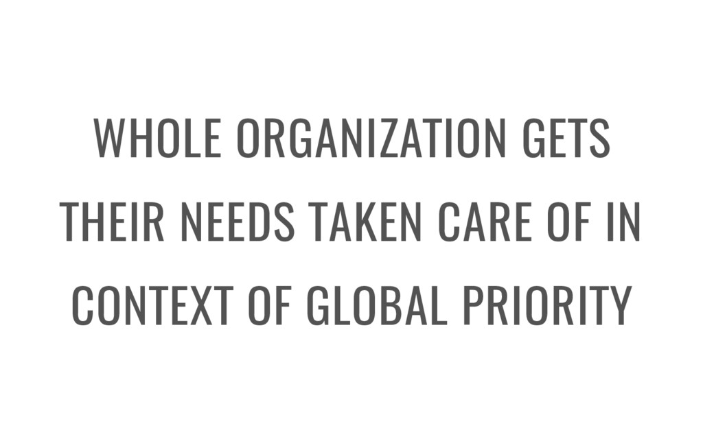 WHOLE ORGANIZATION GETS THEIR NEEDS TAKEN CARE ...