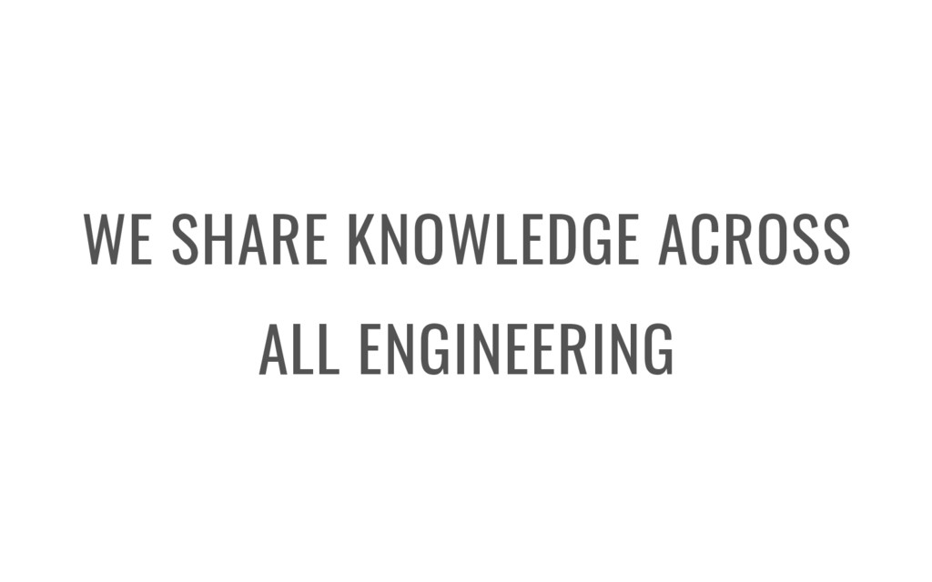 WE SHARE KNOWLEDGE ACROSS ALL ENGINEERING
