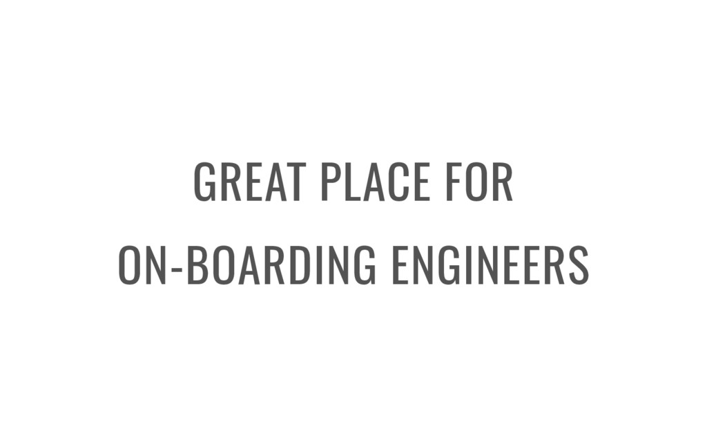 GREAT PLACE FOR ON-BOARDING ENGINEERS