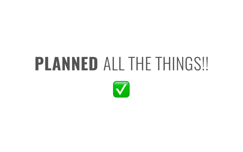 PLANNED ALL THE THINGS!! ✅