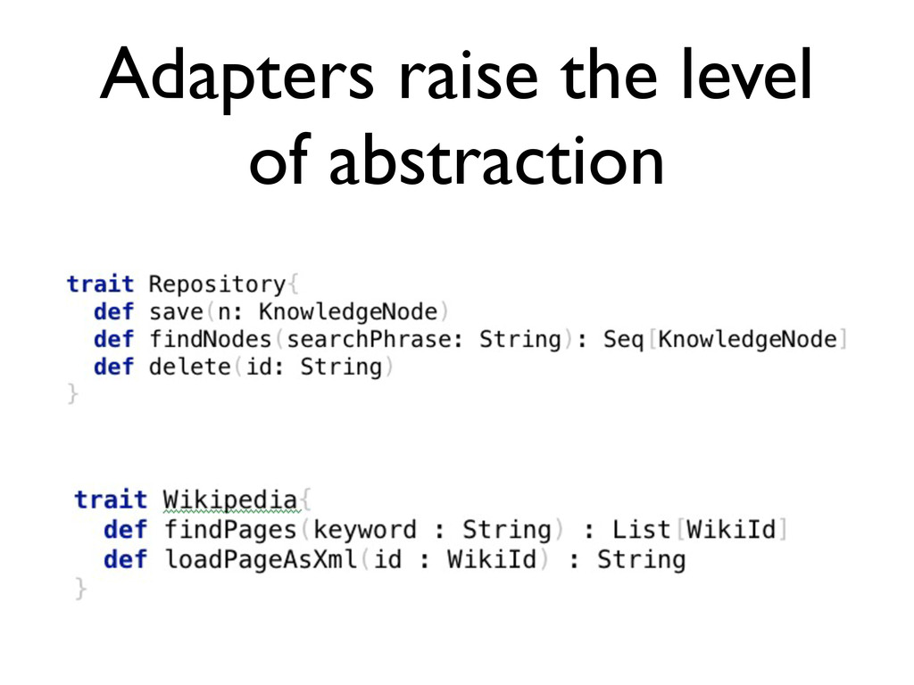 Adapters raise the level of abstraction