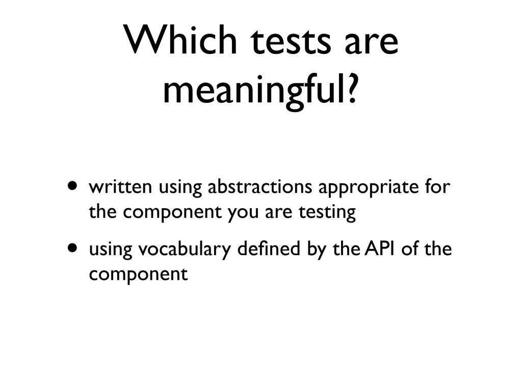 Which tests are meaningful? • written using abs...