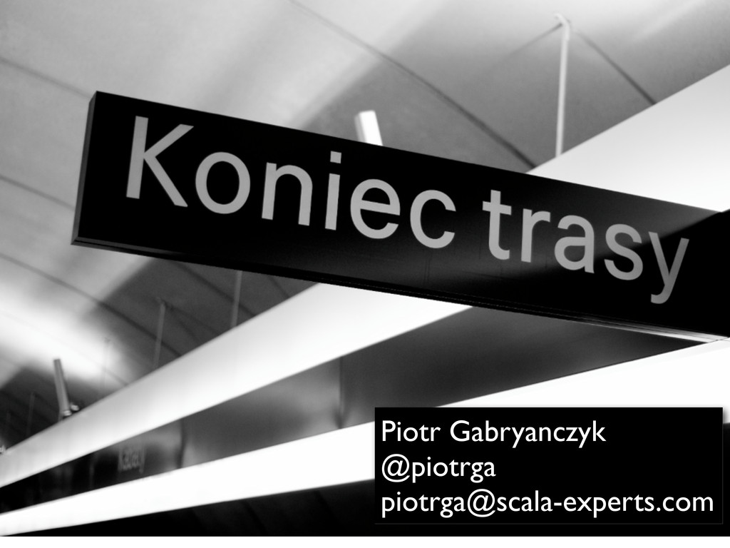 Piotr Gabryanczyk @piotrga piotrga@scala-expert...