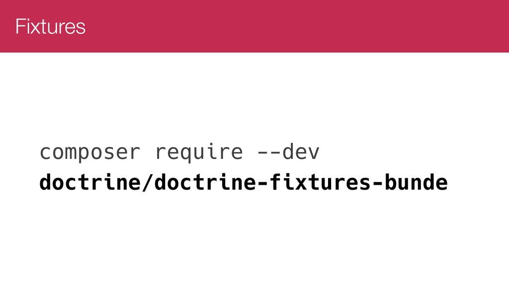 Fixtures composer require --dev doctrine/doctri...