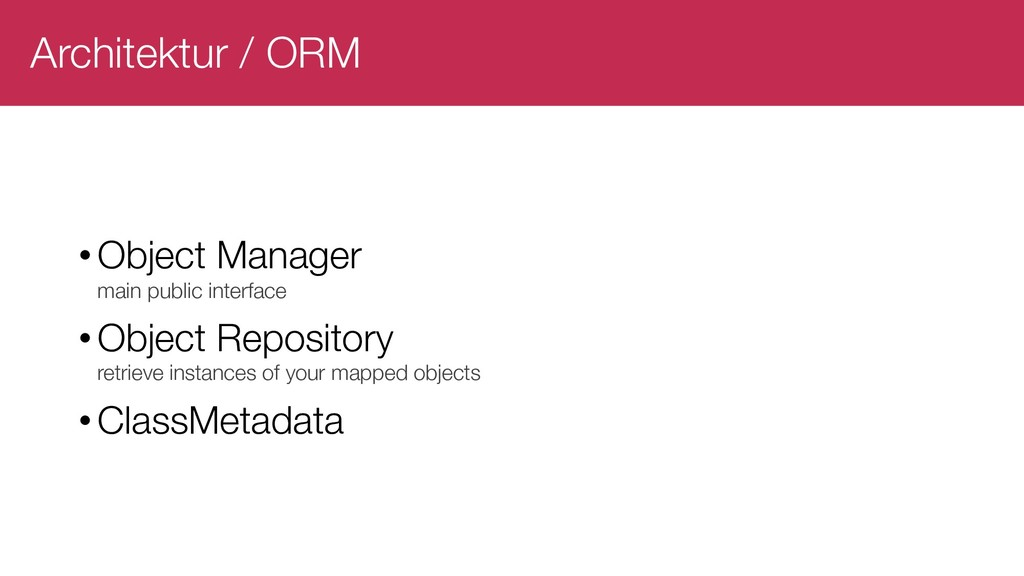 Architektur / ORM •Object Manager main public i...