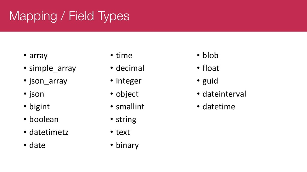 Mapping / Field Types • array • simple_array • ...