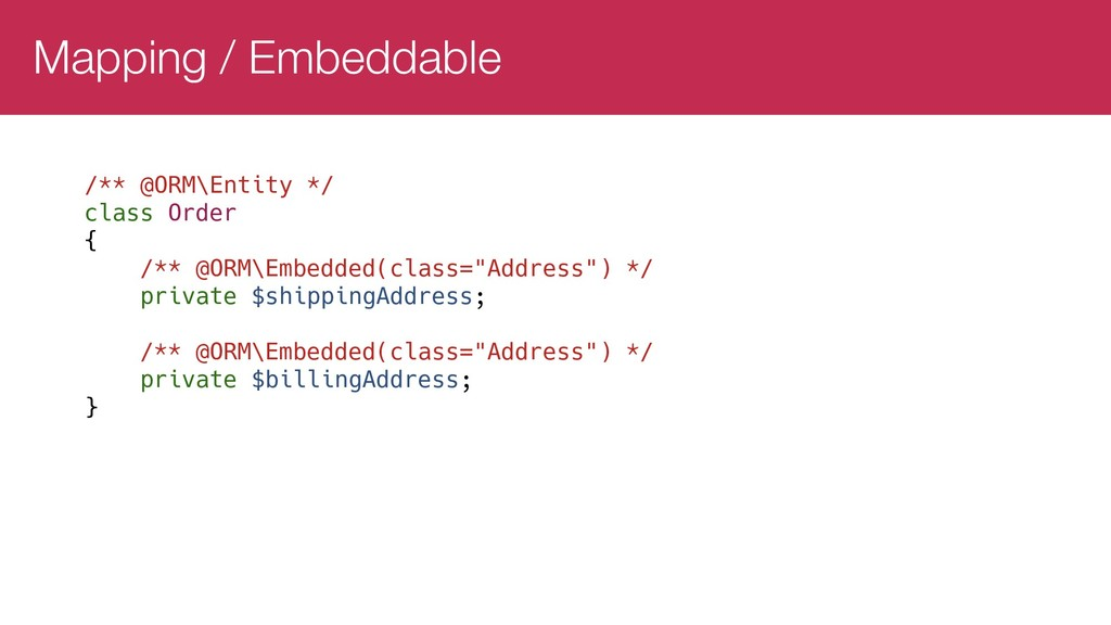 Mapping / Embeddable /** @ORM\Entity */ class O...