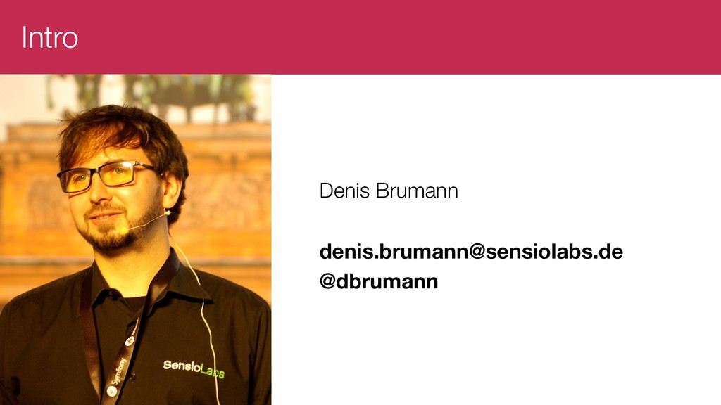 Intro Denis Brumann denis.brumann@sensiolabs.de...