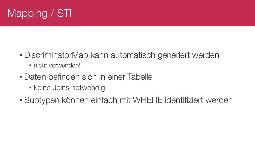 Mapping / STI • DiscriminatorMap kann automatis...