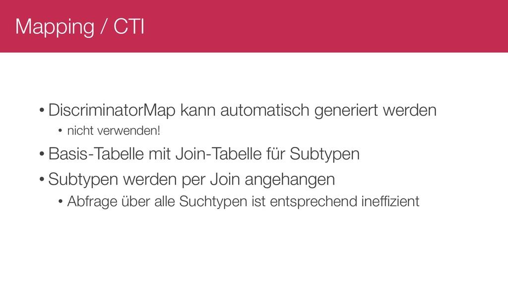 Mapping / CTI • DiscriminatorMap kann automatis...