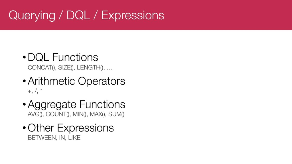 Querying / DQL / Expressions •DQL Functions CON...