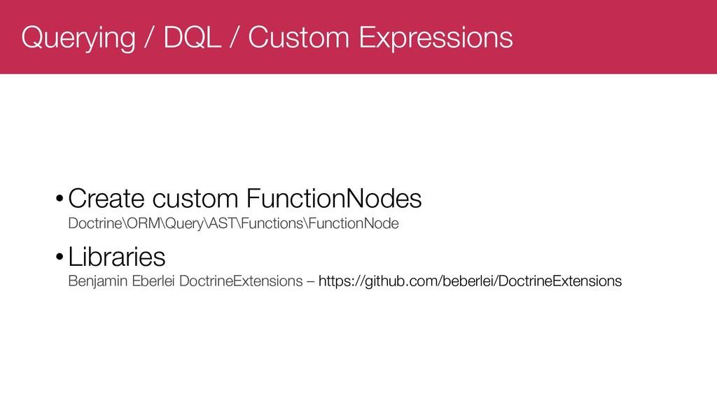 Querying / DQL / Custom Expressions •Create cus...