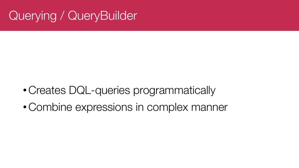 Querying / QueryBuilder •Creates DQL-queries pr...