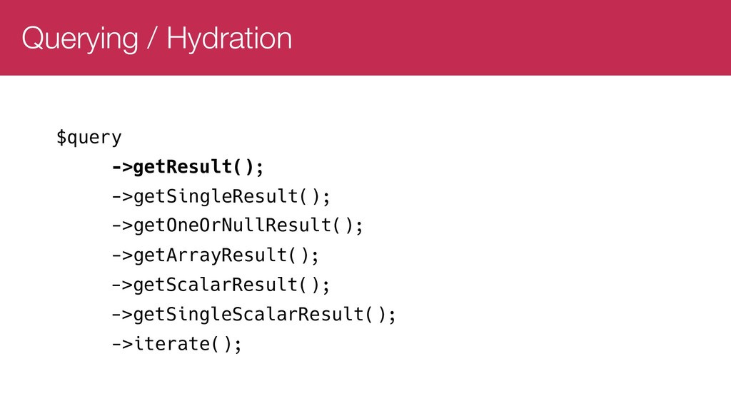 Querying / Hydration $query ->getResult(); ->ge...