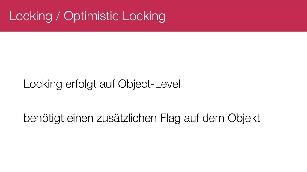 Locking / Optimistic Locking Locking erfolgt au...