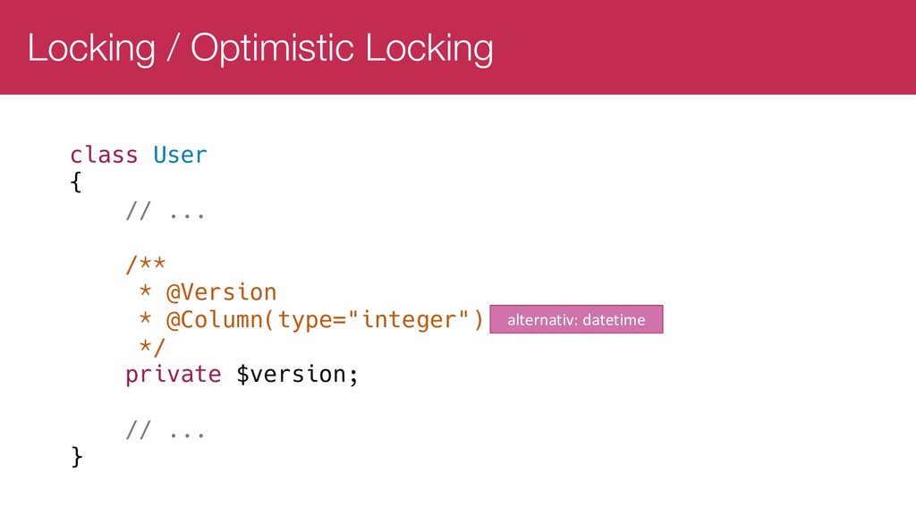 Locking / Optimistic Locking class User { // .....