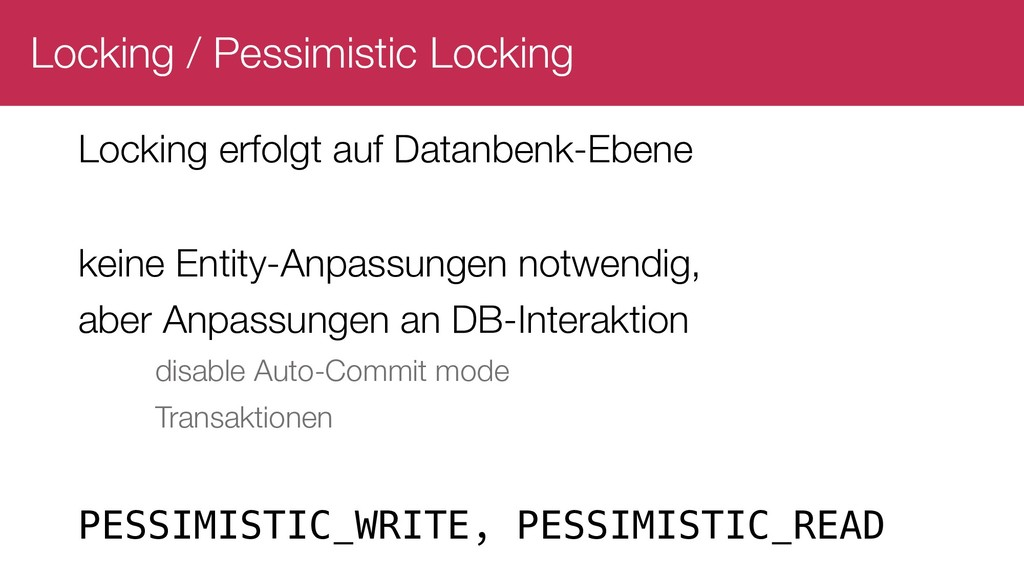 Locking / Pessimistic Locking Locking erfolgt a...