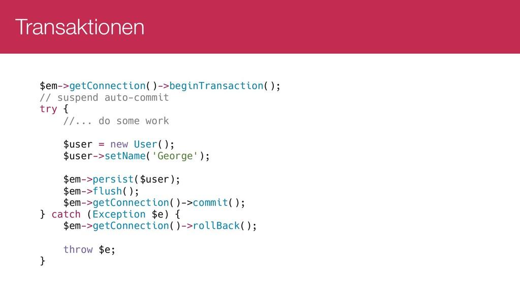 Transaktionen $em->getConnection()->beginTransa...