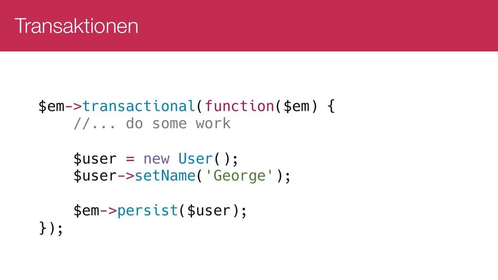 Transaktionen $em->transactional(function($em) ...