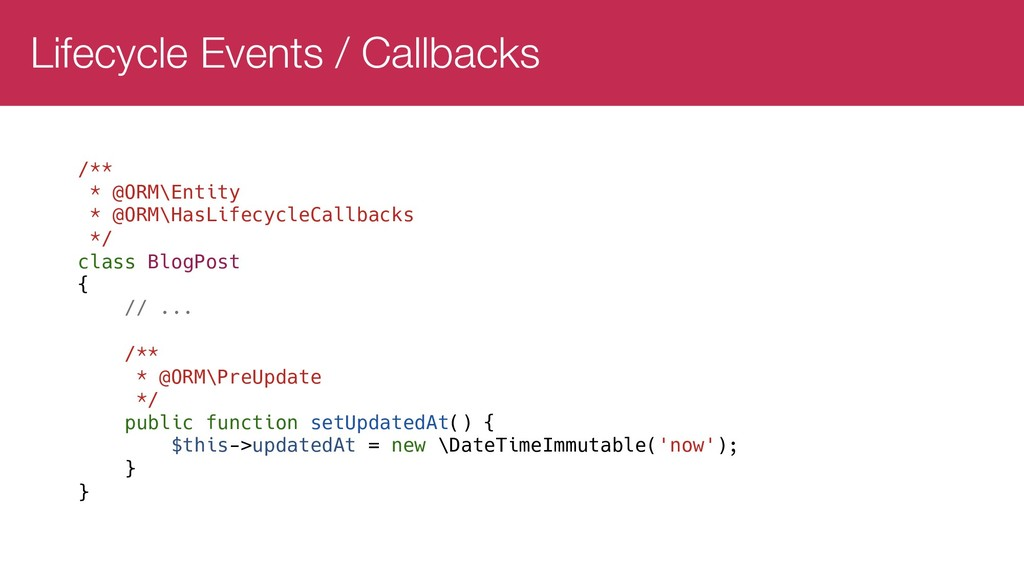 Lifecycle Events / Callbacks /** * @ORM\Entity ...