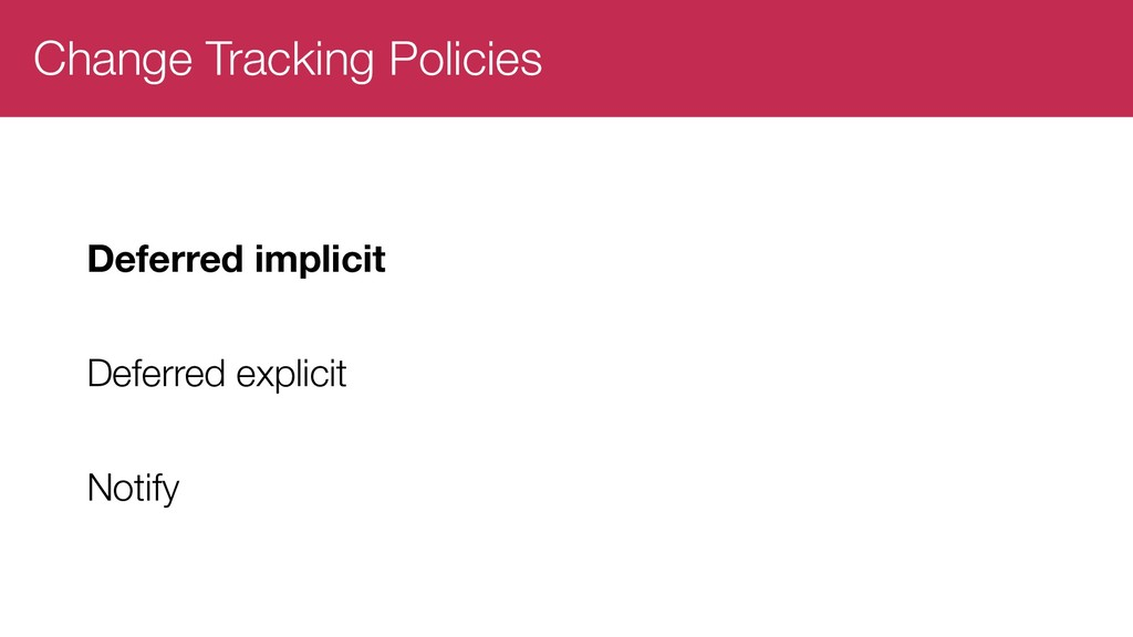 Change Tracking Policies Deferred implicit Defe...