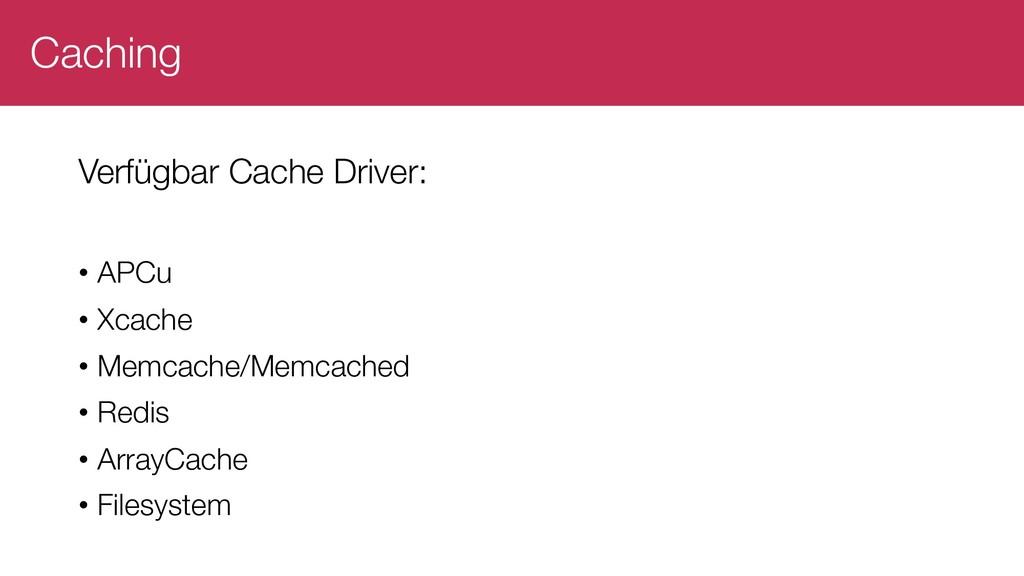 Caching Verfügbar Cache Driver: • APCu • Xcache...