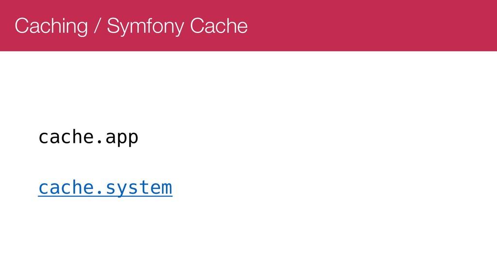 Caching / Symfony Cache cache.app cache.system
