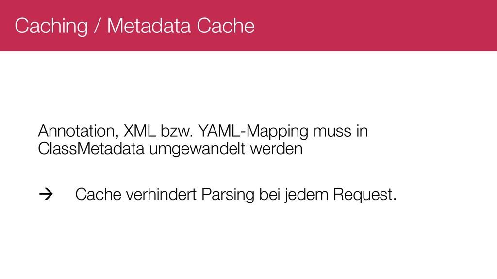Caching / Metadata Cache Annotation, XML bzw. Y...
