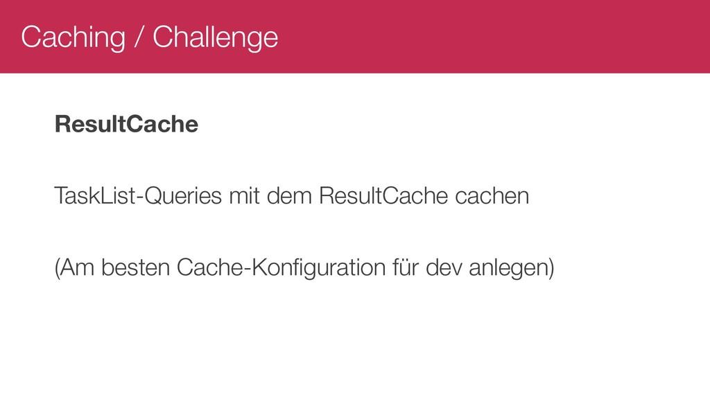 Caching / Challenge ResultCache TaskList-Querie...