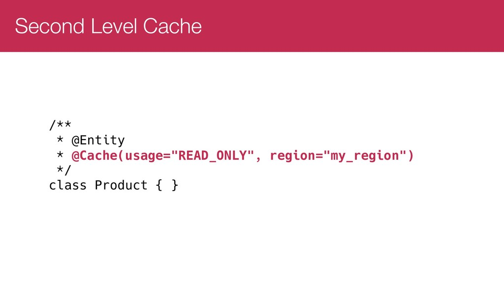 Second Level Cache /** * @Entity * @Cache(usage...