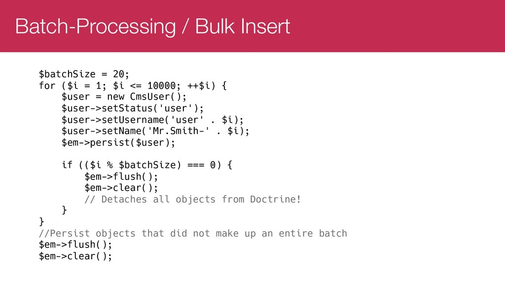 Batch-Processing / Bulk Insert $batchSize = 20;...