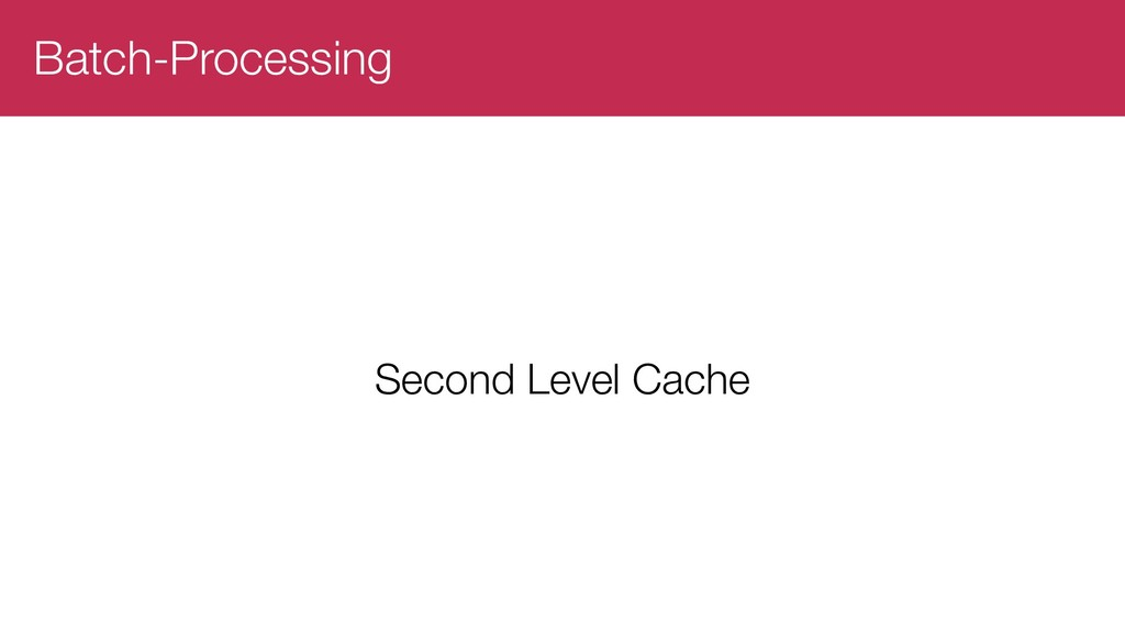 Batch-Processing Second Level Cache