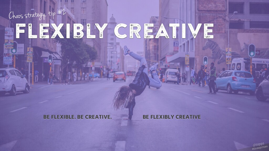 flexibly creative BE FLEXIBLE. BE CREATIVE. BE ...