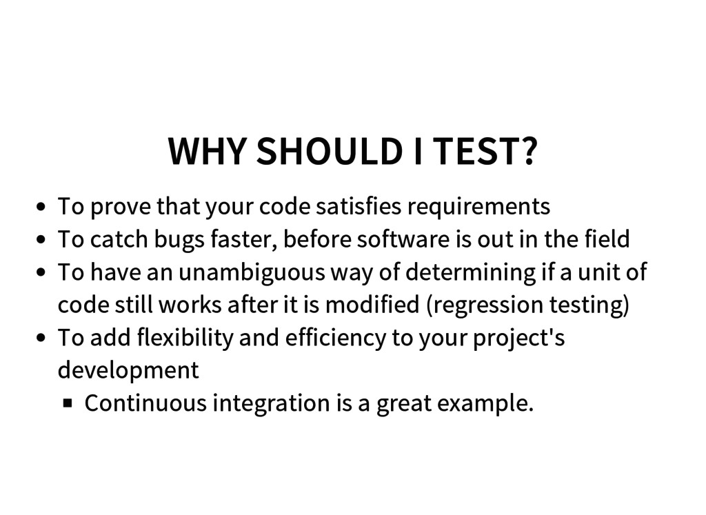 WHY SHOULD I TEST? To prove that your code sati...