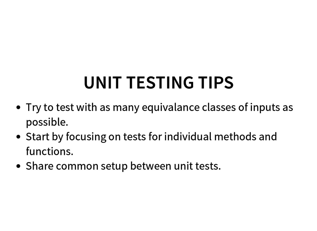 UNIT TESTING TIPS Try to test with as many equi...